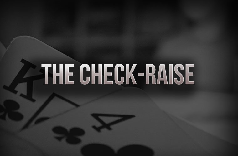 Understanding The Check-Raise Play in Poker