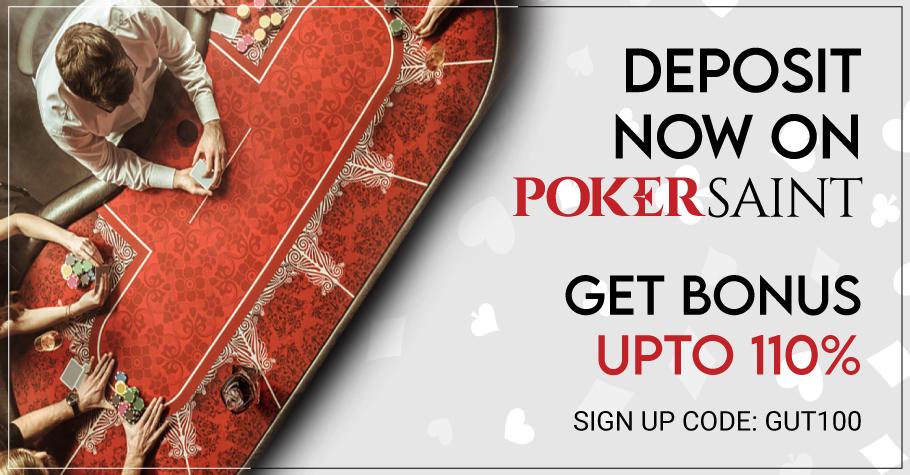 Deposit now and get bonus upto 110% on PokerSaint!