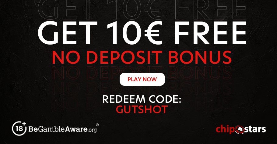 """Use Code """"GUTSHOT"""" and Get FREE €10 on Chipstars today!"""