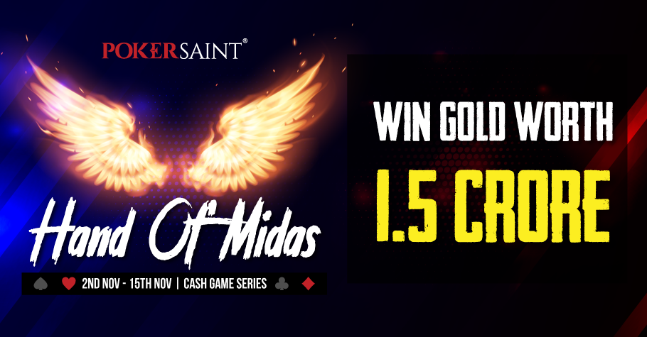 Play PokerSaint's Hand Of Midas Series and win gold worth 1.5 Cr!