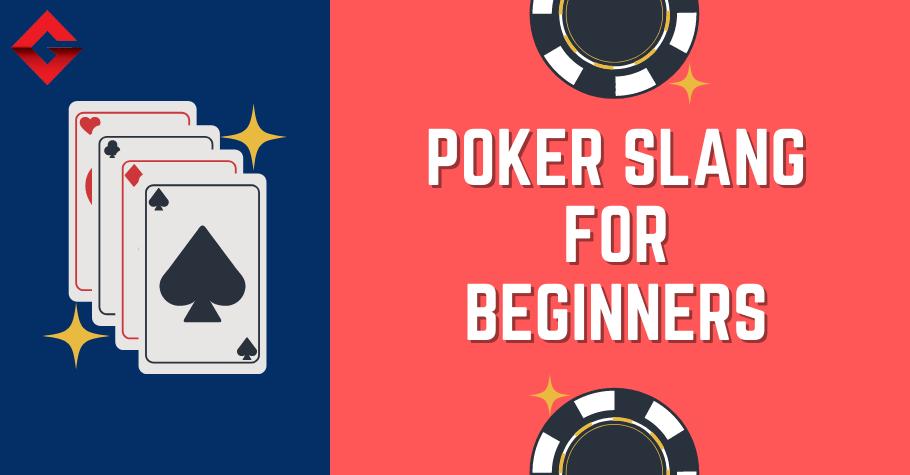 Poker Slangs That Newbies MUST KNOW