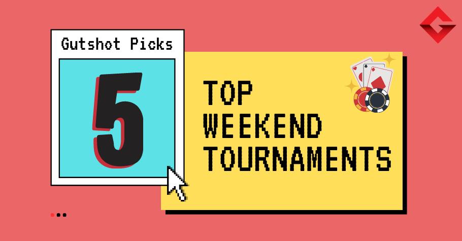 Gutshot Picks: TOP 5 Tournaments To Play Through The Weekend