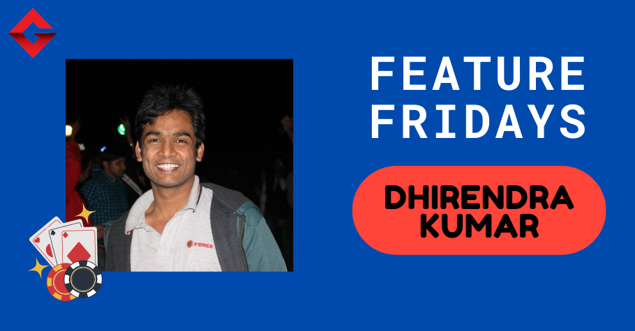 Feature Fridays With Rising Poker Star Dhirendra Kumar