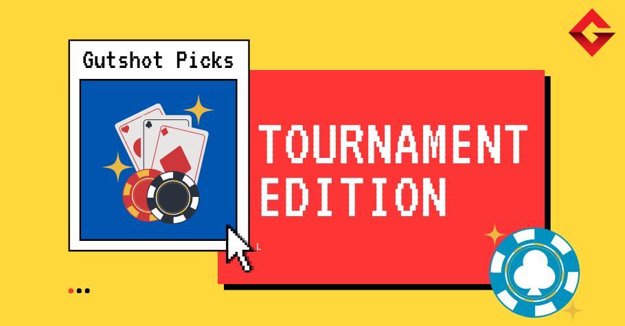 Weekly Gutshot Picks: Tournament Edition