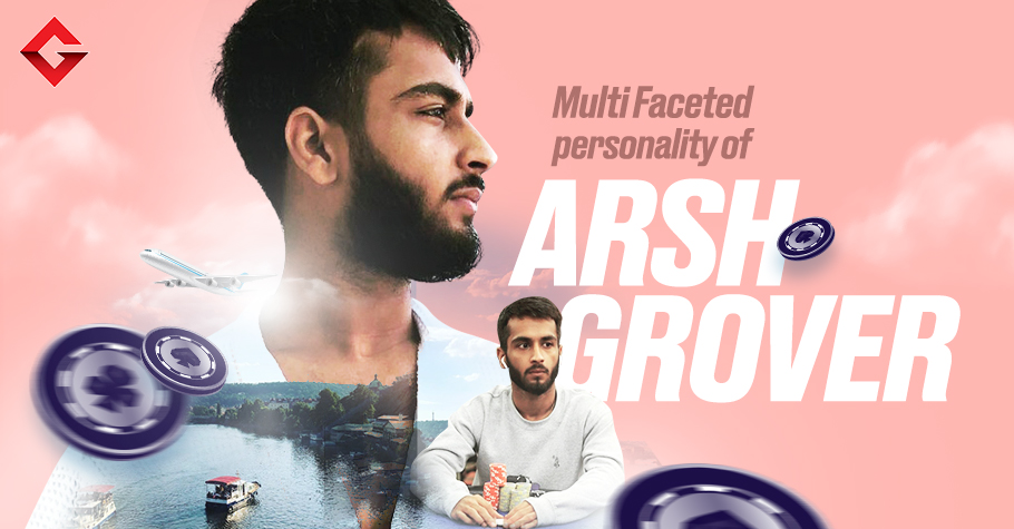 Arsh Grover: Poker Pro, Traveller, Wine Connoisseur and more