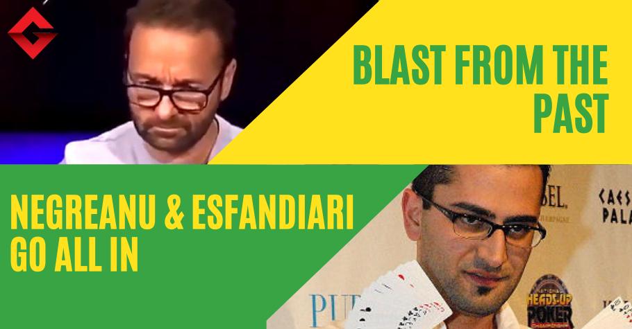 Blast From The Past: Daniel Negreanu And Antonio Esfandiari Go All In