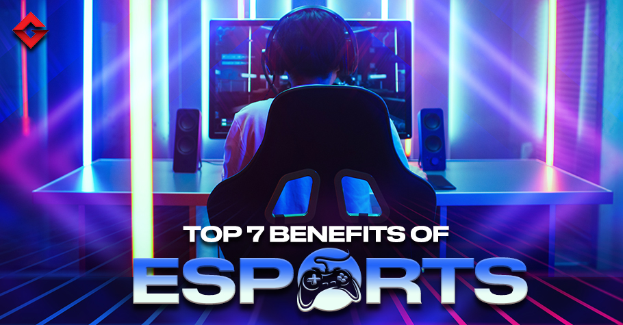 What Are The TOP Benefits Of Esports; FIND OUT
