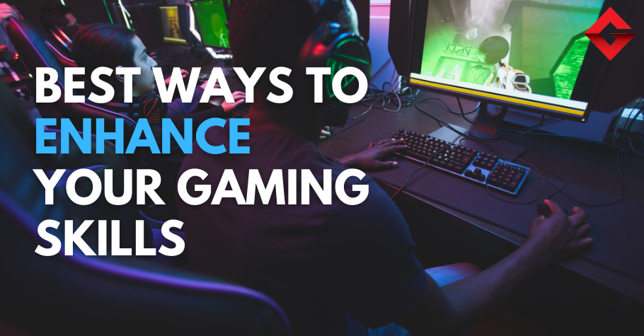 Best Ways You Can Enhance Your Gaming Skills
