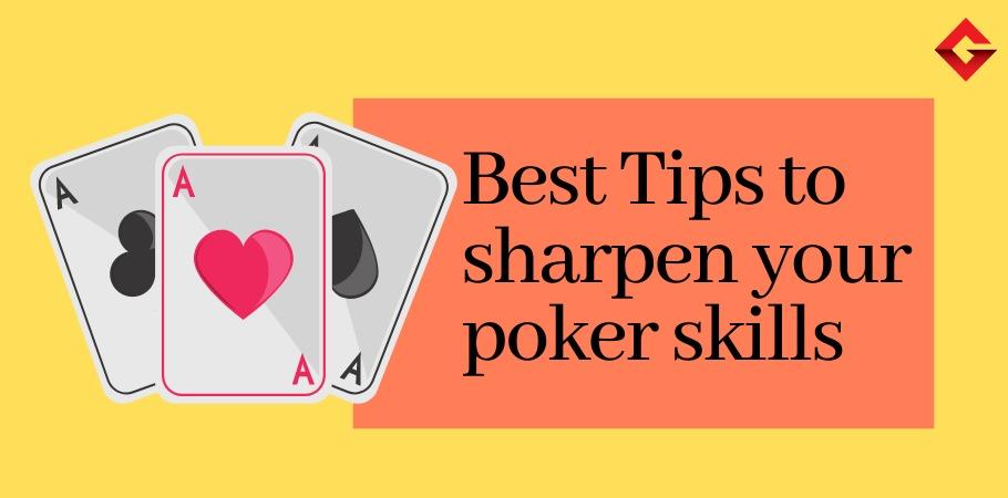 Best Tips To Sharpen Your Poker Skills