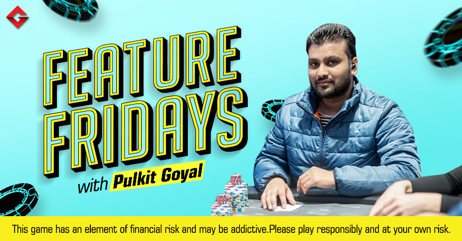 Feature Fridays With Pulkit Goyal