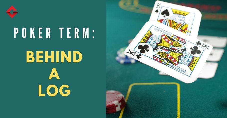 Gutshot Poker Dictionary - Behind a Log
