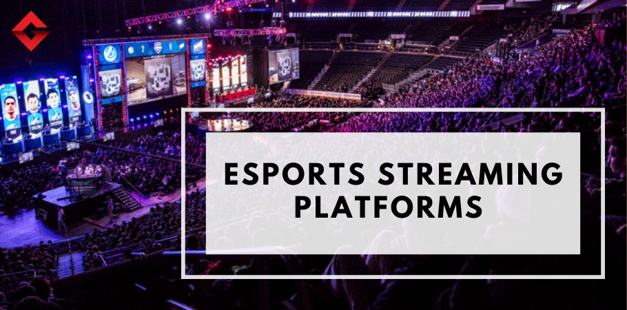 Top Esports Streaming Platforms You Must Check Out