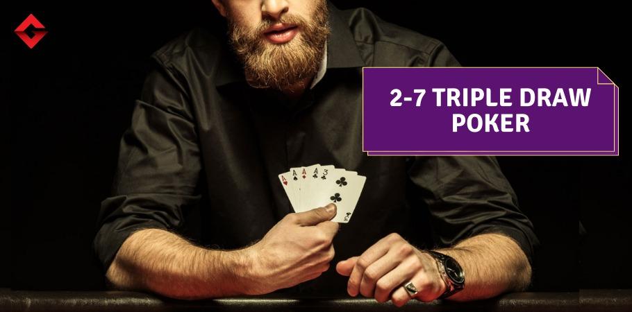 Poker Variation: 2-7 Triple Draw