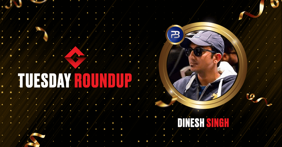 Tuesday Round Up: Dinesh Singh, Jagat Bhandari Among Others Cashed BIG Money In Poker