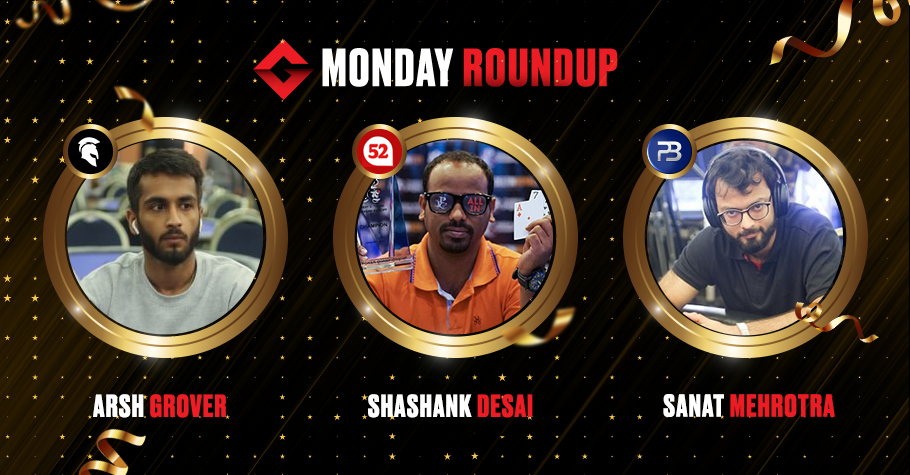 Monday Round Up: Poker Pros Grover, Mehrotra & Desai Clinched Winning Titles
