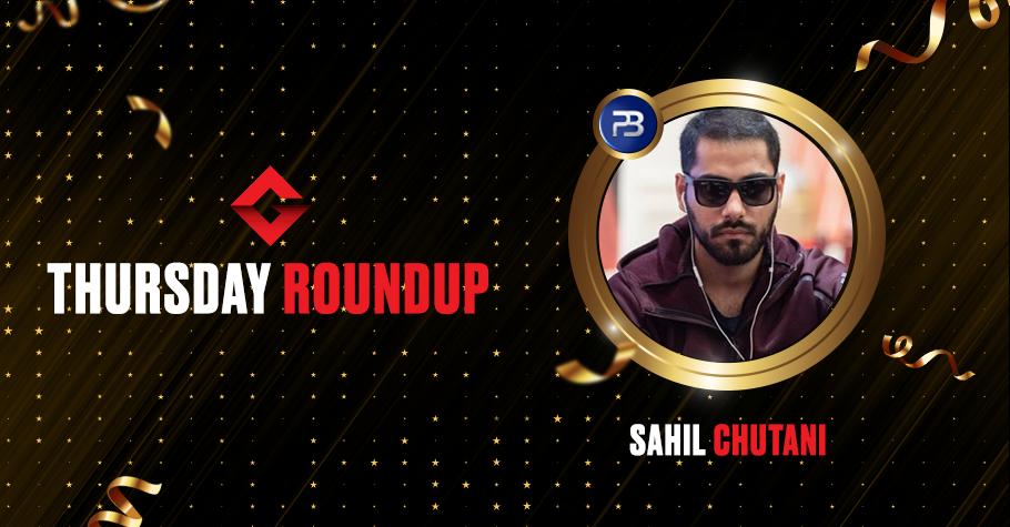 Thursday Round Up: Sahil Chutani, Rohit Vaswani & 'Flahoolick' Ship High Value Tourneys