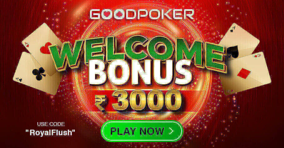 Welcome Bonus Of Upto INR 3,000 Only On GoodPoker