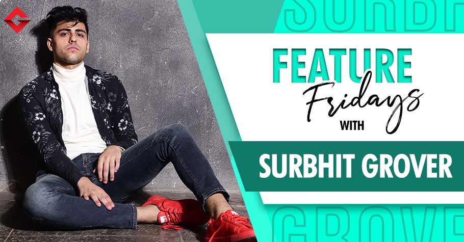 Feature Fridays With Surbhit Grover