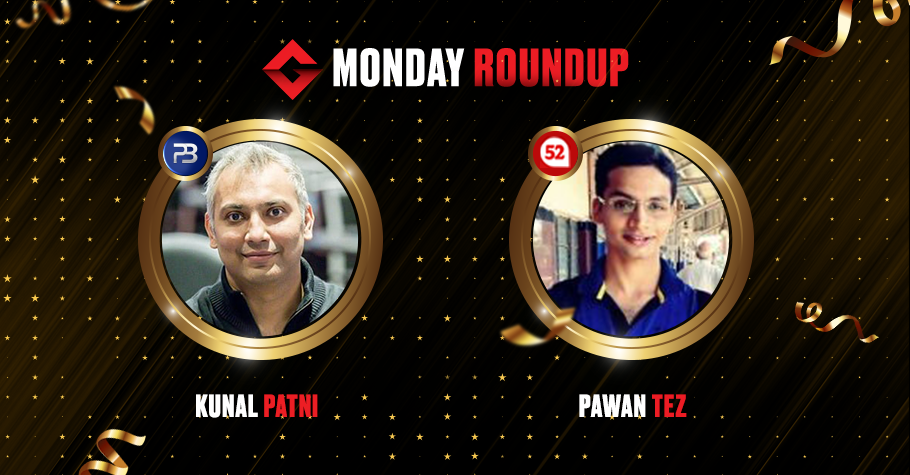 Monday Round Up: Kunal Patni & Pawan Tez Deliver An Action Packed Performance In Poker
