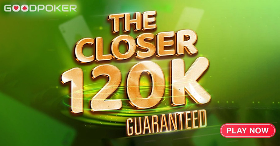 GoodPoker's The Closer Is The 120K GTD Tournament You Shouldn't Miss!