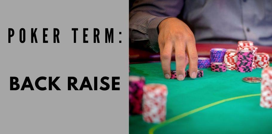 Poker Dictionary - Back-Raise