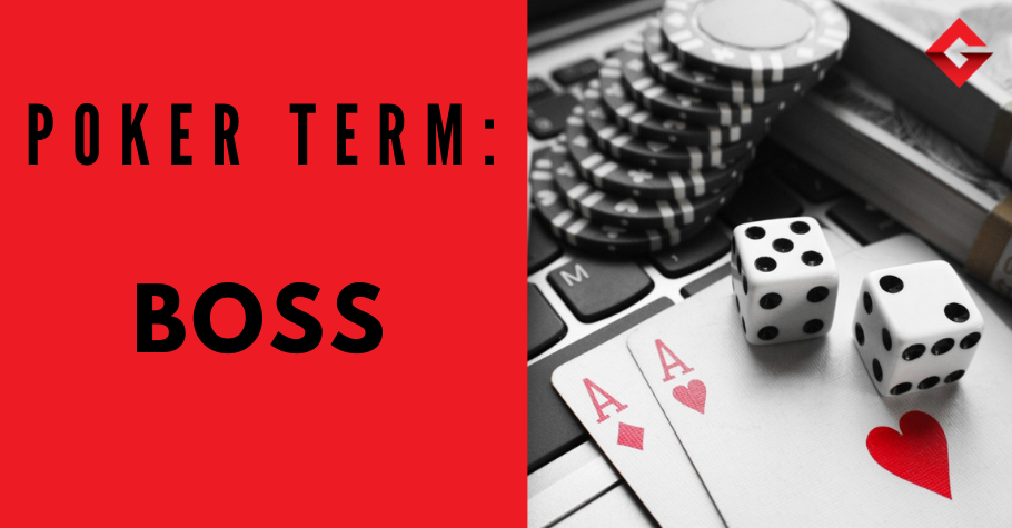 Poker Dictionary – Boss