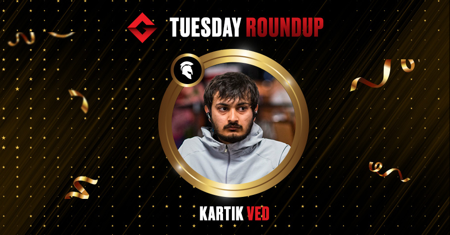 Tuesday Round Up: Kartik Ved Smashes The Online Felts Once Again
