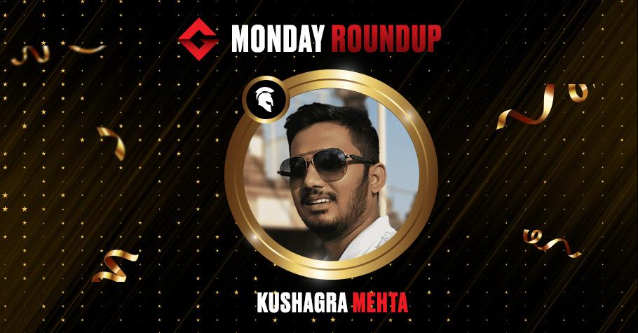 Monday Roundup: Kushagra Mehta Emerges As The Biggest Winner Of The Night