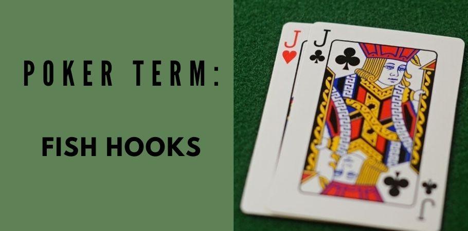 Poker Dictionary - Fish Hooks