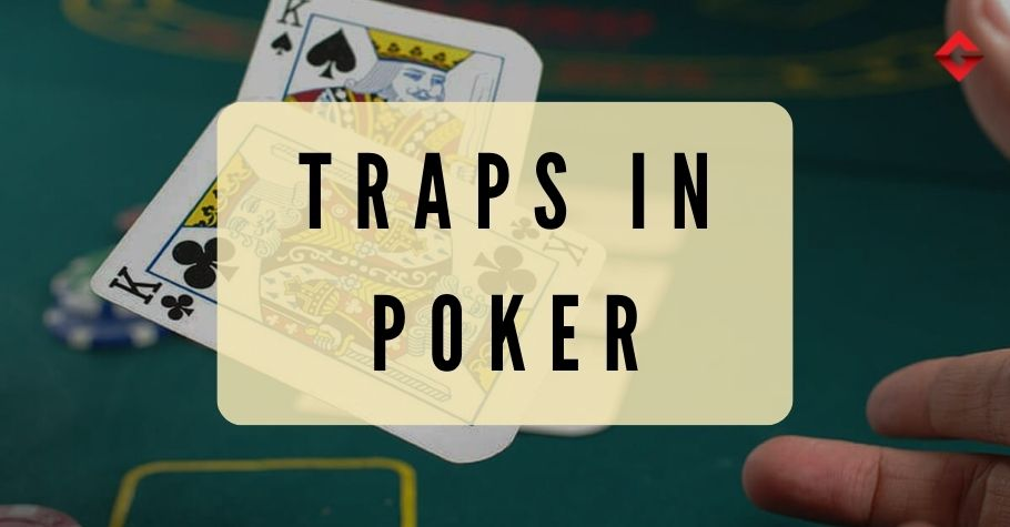 Poker Dictionary - Traps In Poker
