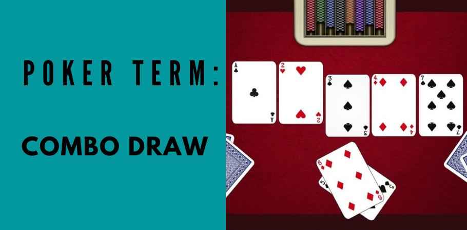 Poker Dictionary - Combo Draws