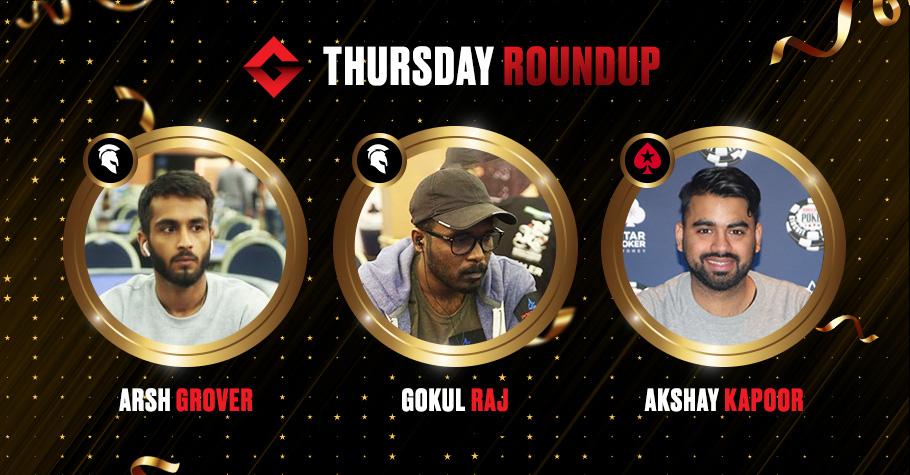 Thursday Round Up Gokul Raj, Arsh Grover & Akshay Kapoor Emerge As Big Winners