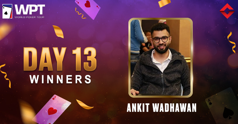 WPT Day 13: Ankit Wadhawan Nails WPT Feature Friday For An Impressive 5,77,344