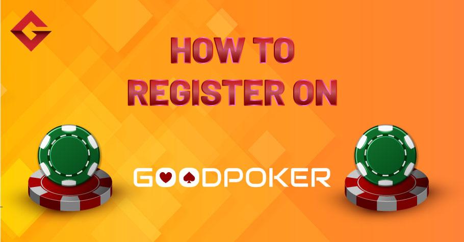 How To Register On GoodPoker?