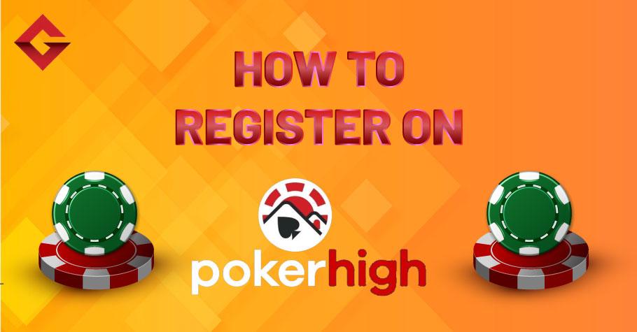 How To Register On PokerHigh?
