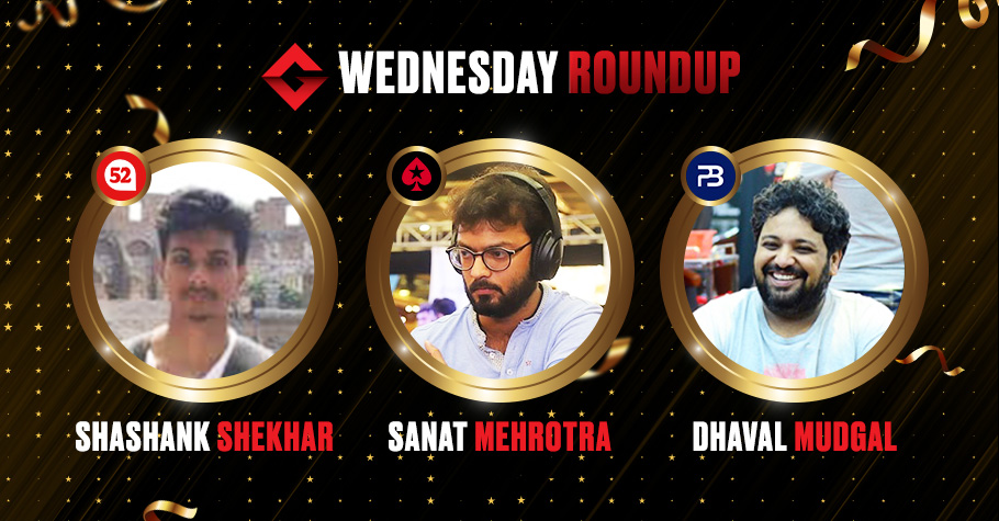 Wednesday Round Up: Online Regs Like Dhaval Mudgal, Sanat Mehrotra Ruled The Virtual Felts