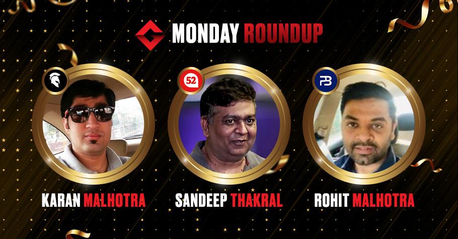 Monday Round Up: Sandeep Thakral, Rohit Malhotra & Karan Malhotra Emerged Victorious