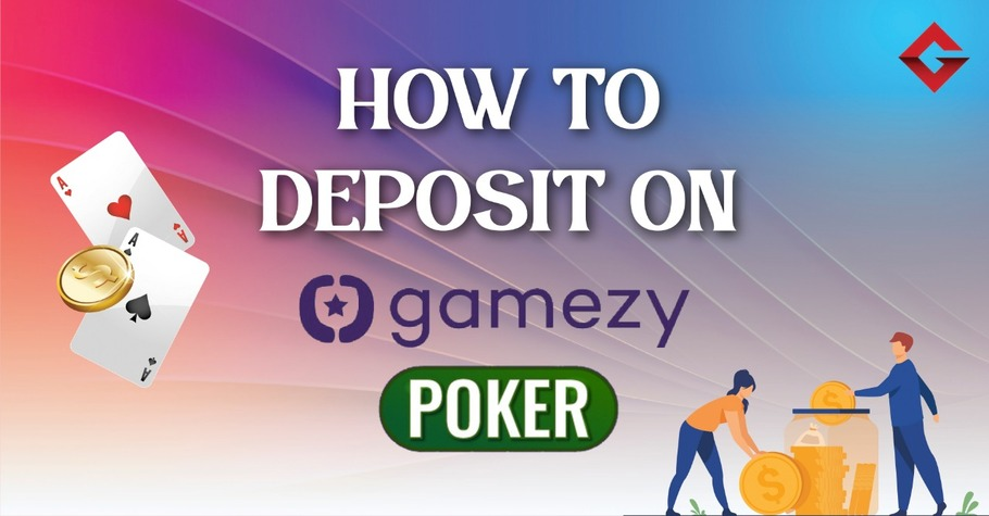 How To Deposit On Gamezy Poker?