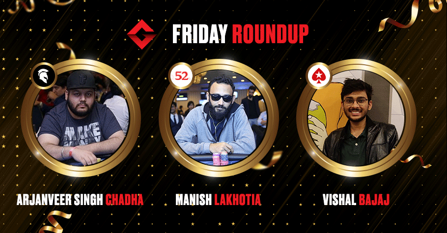 Friday Round Up: Manish Lakhotia, Arjanveer Singh Chadha, & Vishal Bajaj Emerge As Winners