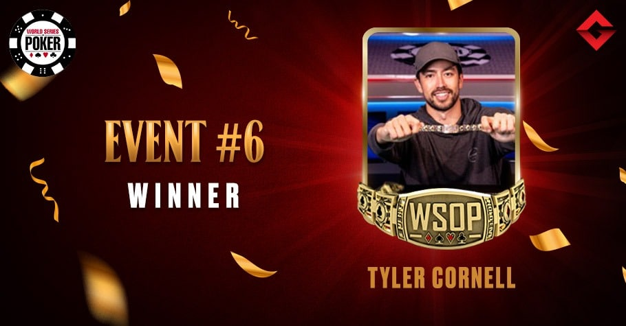 2021 WSOP: Tyler Cornell Marks His First WSOP Victory At Event #6