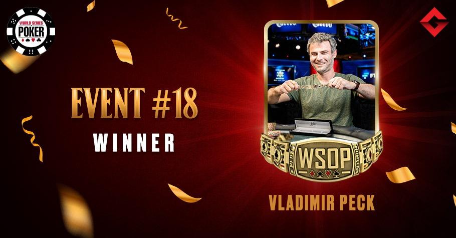 2021 WSOP: First WSOP Gold Bracelet For Vladimir Peck In Event #18