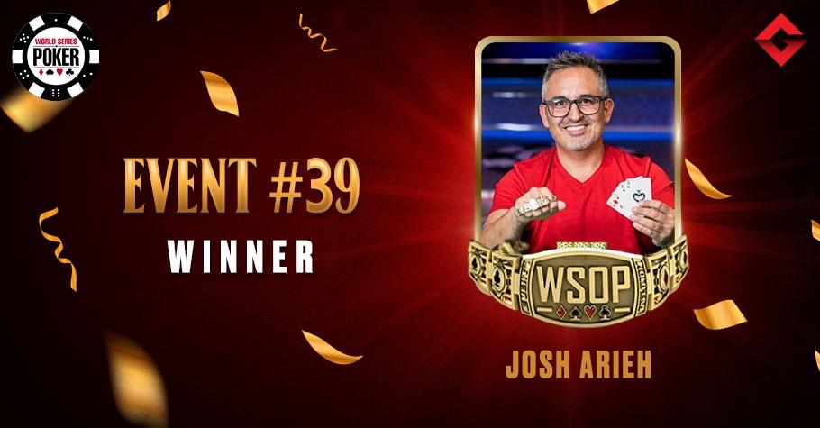 2021 WSOP: Third WSOP Bracelet For Josh Arieh In Event #39